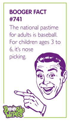 Booger Fact 741: The national pastime for adults is baseball. For children ages 3 to 6, it's nose picking. Boogers | humor | laughs | kids are gross