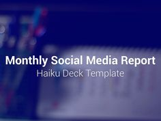 Social Media Report Template: Create a beautiful social media report with this simple Haiku Deck template. #contentmarketing #socialmedia