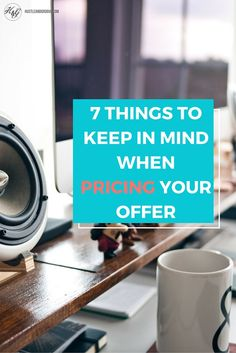 7 Things to Keep in Mind When Pricing Your Offer #sidehustle101 - click through to read more or pin & save for later!