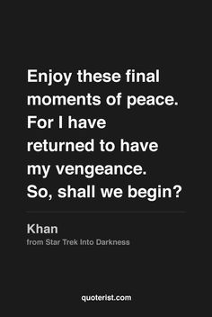 """""""Enjoy these final moments of peace. For I have returned to have my vengeance. So, shall we begin?""""  - Khan from Star Trek Into Darkness. #StarTrekIntoDarkness #moviequotes #movies #quotes"""