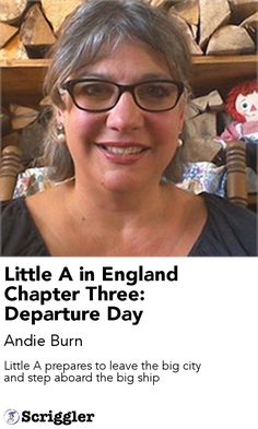 Little A in England Chapter Three: Departure Day by Andie Burn https://scriggler.com/detailPost/story/55436 Little A prepares to leave the big city and step aboard the big ship