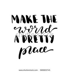 Make the world a pretty place. Black-white Modern and stylish hand drawn lettering. Hand-painted inscription. Motivational calligraphy poster. Quote for greeting cards, photo overlays, invitations.