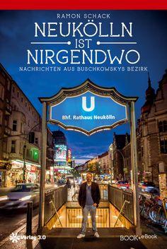 Neukoelln ist nirgendwo  eine persoenliche Betrachtung  Bedburg, 28.5.2013 - Neukölln, Berlins schillernder Bezirk, fungie ...