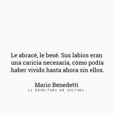 """La abracé, le besé. Sus labios eran una caricia necesaria."" - Mario Benedetti"