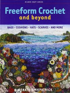 Freeform Crochet and Beyond: Bags, Cushions, Hats, Scarves and More (Milner Craft) von Renate Kirkpatrick
