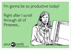 I'm gonna be so productive today! Right after I scroll through all of Pintetest...