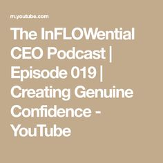 The InFLOWential CEO Podcast | Episode 019 | Creating Genuine Confidence - YouTube