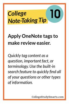 Apply OneNote tags to make it review easier. Quickly tag content as a question, important fact, or terminology. Use the built-in search feature to quickly find all of your questions or other types of information.