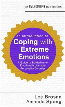 Lee Brosan and Amanda Spong - An Introduction to Coping with Extreme Emotions - Little, Brown Book Group Emotionally Unstable, Borderline Personality Disorder, Body And Soul, Disorders, Mindfulness, Amanda, Fiction, Group, Book