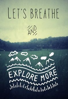 Let's breathe and explore more