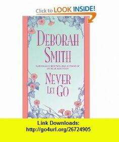 Never Let Go (9780553762112) Deborah Smith , ISBN-10: 0553762117  , ISBN-13: 978-0553762112 ,  , tutorials , pdf , ebook , torrent , downloads , rapidshare , filesonic , hotfile , megaupload , fileserve