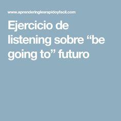 "Ejercicio de listening sobre ""be going to"" futuro"