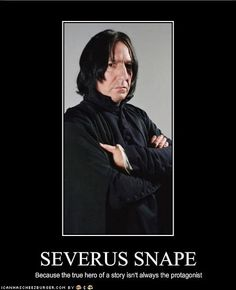 Severus Snape, the bravest man I have ever read about.