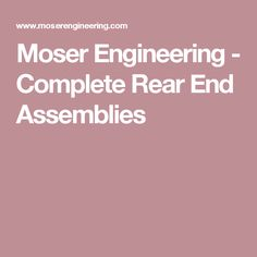 Moser Engineering -  Complete Rear End Assemblies