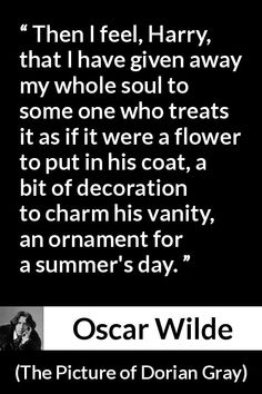 "Oscar Wilde about vanity (""The Picture of Dorian Gray"", English Literature Quotes, Famous Quotes From Literature, Famous Books, Literary Quotes, Oscar Wilde Tattoo, Oscar Wilde Quotes, Dorian Gray, Grey Quotes, Quotes Quotes"