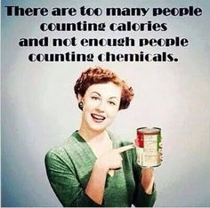 Count the chemicals, avoid those chemicals & remove your focus from counting calories!