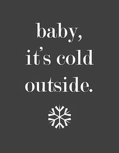 ...and I want you to warm me up.