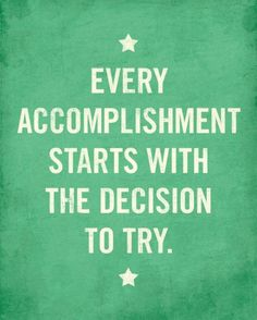 Decide to try.
