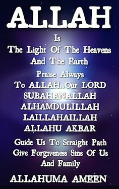 ALLAH IS THE LIGHT OF THE HEAVENS AND THE EARTH PRAISE ALWAYS TO ALLAH SUBHANALLAH ALHAMDULILLAH LAILAHAILLALLAH ALLAHU AKBAR O ALLAH..GUIDE US TO STRAIGHT PATH GIVE FORGIVENESS SINS OF US AND FAMILY ALLAHUMA AMEEN.