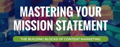 Your Content Marketing Mission Statement: Setting the Course for Success