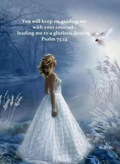 You will guide me with Your counsel, And afterward receive me to glory. ~ Psalm 73:24
