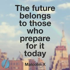 """""""The future belongs to those who prepare for it today."""" ~ Malcolm X #quoteoftheday #future"""