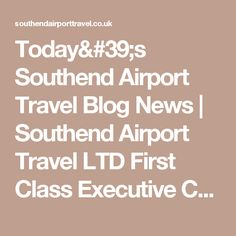 Today's Southend Airport Travel Blog News | Southend Airport Travel LTD First Class Executive Chauffeur service in southend on sea essex - Part 64
