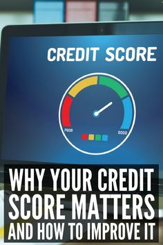 Why Your Credit Score Matters - and how to improve it