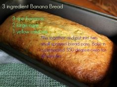 3 INGREDIENT BANANA BREAD I'd add a cup of shredded zucchini and 1/2 cup nuts to this. What about trying a Pineapple cake mix ???