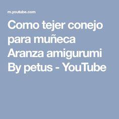 Como tejer conejo para muñeca Aranza amigurumi By petus - YouTube