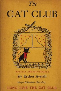 CAT CLUB by ESTHER AVERILL on Aleph-Bet Books.  This was one of my favorite books as a kid.