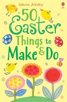 NEW FOR MAR 15! 50 Easter things to make and do  A brilliant book for Easter, packed with fun, creative ideas for things to make and do. With 50 craft projects including making marzipan chicks, painting fingerprint bunnies and designing egg-shaped decorations. A lovely book to keep children busy over the Easter holidays.