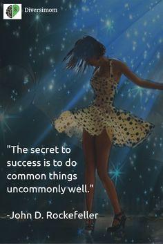 Yes! The formula for success! -John D. Rockefeller