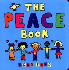 The peace book by Todd Parr. (New York : LB kids, 2017). The Peace Book delivers positive and hopeful messages of peace in an accessible, child-friendly format featuring Todd Parr's trademark bold, bright colors and silly scenes. Perfect for the youngest readers, this book delivers a timely and timeless message about the importance of friendship, caring, and acceptance.