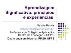 Aprendizagem significativa: princípios e experiências  by Natália  Barros via slideshare