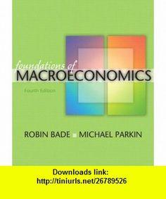 Foundations of Macroeconomics plus MyEconLab plus eBook 1-semester Student Access Kit Value Package (includes Study Guide for Foundations of Macroeconomics) (9780321579904) Robin Bade, Michael Parkin , ISBN-10: 0321579909  , ISBN-13: 978-0321579904 ,  , tutorials , pdf , ebook , torrent , downloads , rapidshare , filesonic , hotfile , megaupload , fileserve