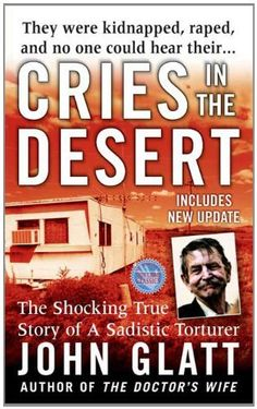 Cries in the Desert (St. Martin's True Crime Library) by John Glatt. $5.00. Author: John Glatt. Publisher: St. Martin's True Crime (April 1, 2010). 297 pages