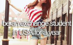 Be an exchange student in USA for a year #beforeidie