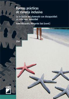 Buenas prácticas de escuela inclusiva : la inclusión del alumnado con discapacidad : un reto, una necesidad / Isabel Macarulla, Margarida Saiz, (coords.)