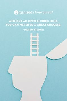Without an open-minded mind, you can never be a great success. #OrganizedAndEnergized #AddSpaceToYourLife