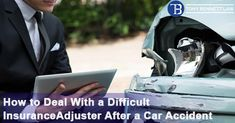 HOW TO DEAL WITH A DIFFICULT INSURANCE ADJUSTER AFTER A #CARACCIDENT