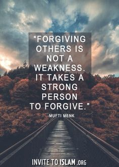 invitetoislam:  Forgiving others is not a weakness. It takes a strong person to forgive. - Mufti Menk