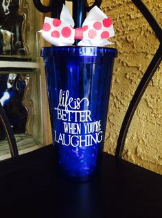 Custom Life is better when your laughing 20 ounce, BPA free,double walled tumbler with lid and straw