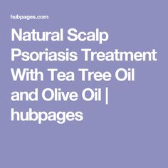 Natural Scalp Psoriasis Treatment With Tea Tree Oil and Olive Oil   hubpages