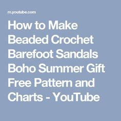 How to Make Beaded Crochet Barefoot Sandals Boho Summer Gift Free Pattern and Charts - YouTube