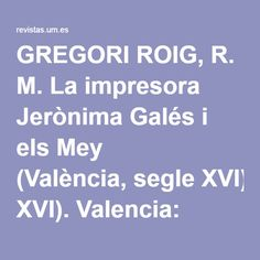 GREGORI ROIG, R. M. La impresora Jerònima Galés i els Mey (València, segle XVI). Valencia: Biblioteca Valenciana, 2012, 611 p.