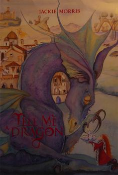 © Jackie Morris ~ Book Cover Art ~ Tell Me A Dragon written and illustrated by Jackie Morris ~ 2009 ~ via Jackie Morris