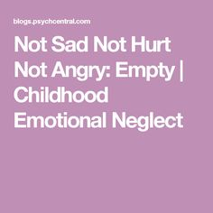 Not Sad Not Hurt Not Angry: Empty | Childhood Emotional Neglect