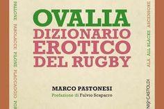 """Libri & Rugby: """"Ovalia. Dizionario erotico del rugby"""", di Marco Pastonesi torna in libreria - On Rugby"""