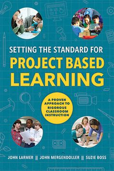 Setting the Standard for Project Based Learning: A Proven Approach to Rigorous Classroom Instruction  takes you through the step-by-step process of how to create, implement, and assess #PBL using a classroom-tested framework.